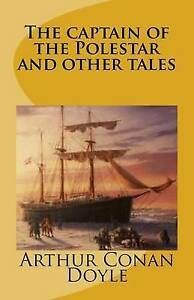 The Captain of the Polestar and Other Tales by Doyle, Arthur Cona 9781517454654
