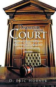 NEW Disorder In The Court by D. Eric Horner