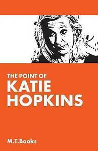 The Point of Katie Hopkins by Books, M. T. -Paperback