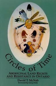 Circles of Time: Aboriginal Land Rights and Resistance in Ontario by Gary...