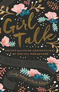 Girl Talk Mother-Daughter Conversations on Biblical Womanhood by Mahaney Carolyn