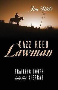 Cazz Reed Lawman: Trailing South Into the Sierras by Birts, Jim -Paperback