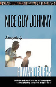 Nice Guy Johnny: Screenplay by Edward Burns Two Versions include The Shooting Sc