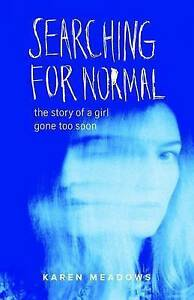 Searching for Normal: The Story of a Girl Gone Too Soon by Meadows, Karen
