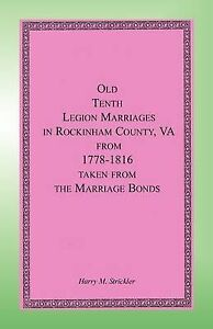 Old Tenth Legion Marriages in Rockingham County, Virginia from 1778-1816 taken f