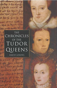 Chronicles of the Tudor Queens, Loades, D.M., New Book