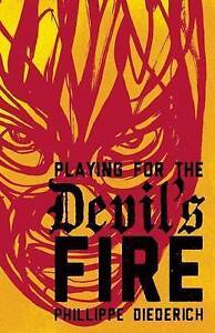 Playing for the Devil's Fire By Diederich, Phillippe -Hcover