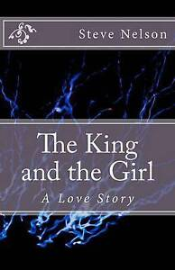The King and the Girl: A Love Story by Nelson, Steve L. -Paperback
