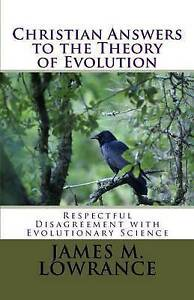 Christian Answers Theory Evolution Respectful Disagree by Lowrance James M