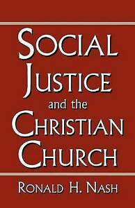NEW SOCIAL JUSTICE AND THE CHRISTIAN CHURCH by RONALD NASH