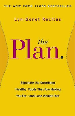 The Plan: Eliminate the Surprising 'Healthy' Foods that are Making You Fat (The Plan Eliminate The Surprising Healthy Foods)