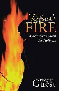 Refiner's Fire: A Redhead's Quest for Holiness by Guest, Bridgette -Paperback