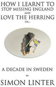 How I Learnt Stop Missing England Love Herring or Decade in Sweden by Linter Sim