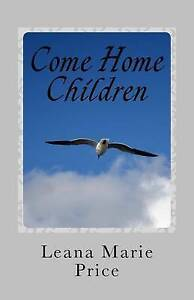 Come Home Children by Price, Leana Marie -Paperback