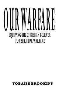 NEW Our Warfare: Equipping the Christian Believer for Spiritual Warfare