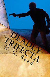 NEW Deadly Trifecta: A Charles Reynolds Novel by D. C. Reed