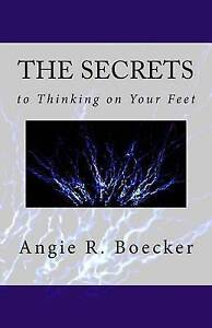 The Secrets Thinking on Your Feet How Be Confident Pre by Boecker Angie R