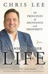 NEW Transform Your Life: 10 Principles of Abundance and Prosperity by Chris Lee