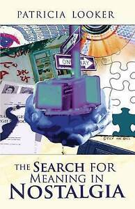 The Search for Meaning in Nostalgia by Looker, Patricia