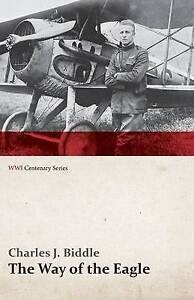 The Way of the Eagle (Wwi Centenary Series) by Biddle, Charles J. -Paperback