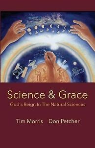 NEW Science & Grace: God's Reign in the Natural Sciences by Don Petcher