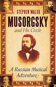 Musorgsky and His Circle: A Russian Musical Adventure by Stephen Walsh...