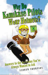 Why-Do-Kamikaze-Pilots-Wear-Helmets-Thompson-Andrew-Very-Good-Book