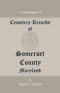 NEW Cemetery Records of Somerset County, Maryland by Ruth T. Dryden