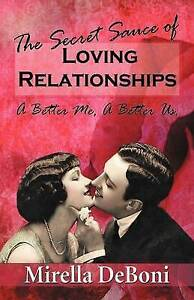NEW The Secret Sauce of Loving Relationships: A Better Me, A Better Us.