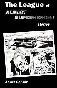 NEW The League of Almost Superheroes: Stories by Aaron Schutz