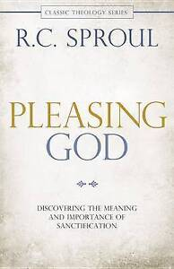 Pleasing God: Discovering the Meaning and Importance of Sanctification by...