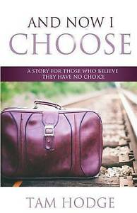 And Now I Choose: A Story for Those Who Believe They Have No Choi by Hodge, Tam