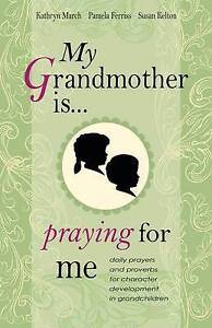 March  Kathryn; Ferriss-My Grandmother Is . . . Praying For  BOOK NEW