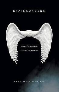 Brainsurgeon: Wings on an Angel - Clouds on a Ghost by Weissman, MD Mark