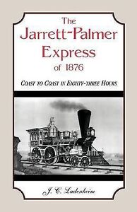 NEW The Jarrett-Palmer Express of 1876, Coast to Coast in Eighty-Three Hours