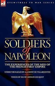 Soldiers of Napoleon: the Experiences of the Men of the French First Empire by