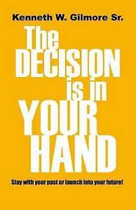 NEW The Decision Is In Your Hand by Kenneth Wayne Gilmore