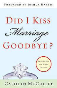 Did I Kiss Marriage Goodbye?: Trusting God with a Hope Deferred by Carolyn McCul