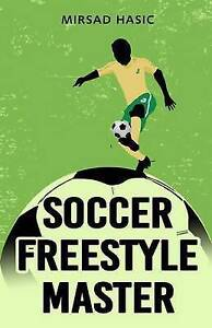 Soccer Freestyle Master by Hasic, Mirsad -Paperback