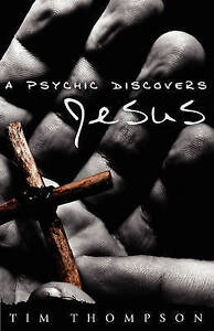 NEW A Psychic Discovers Jesus by Tim Thompson