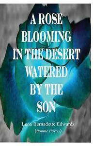 A Rose Blooming in the Desert Watered by the Son by Edwards, Lena B. -Paperback
