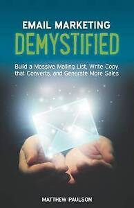 Email Marketing Demystified: Build a Massive Mailing List, Write Copy that Conve
