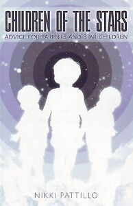 Children of the Stars: Advice for Parents and Star Children by Nikki Pattillo...