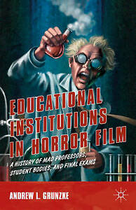 Educational Institutions in Horror Film: A History of Mad Professors, Student Bo