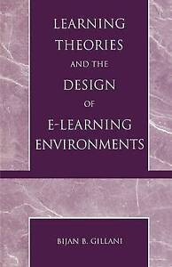 Learning Theories and the Design of E-Learning Environments by Gillani, Bijan B