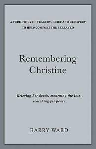 Remembering Christine: Grieving Her Death, Mourning Loss, Sea by Ward, MR Barry