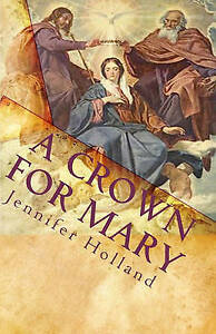 A Crown for Mary An Interactive Guide Praying Scriptural Ro by Holland Jennifer