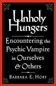 Unholy-Hungers-Encountering-the-Psychic-Vampire-in-Ourselves-and-Others-by