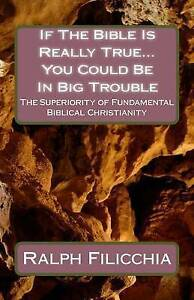 If Bible Is Really TrueYou Could Be in Big Trouble Su by Filicchia Ralph