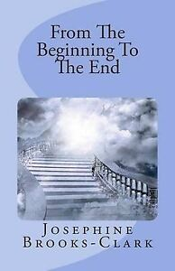 From the Beginning to the End by Brooks-Clark, Josephine -Paperback